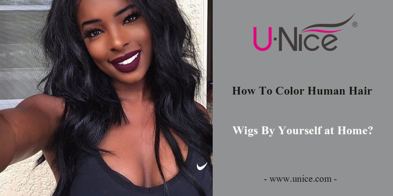 How to Color Human Hair Wigs by Yourself?