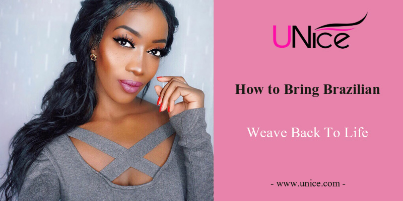 How to Bring Your Brazilian Hair Weave Back To Life