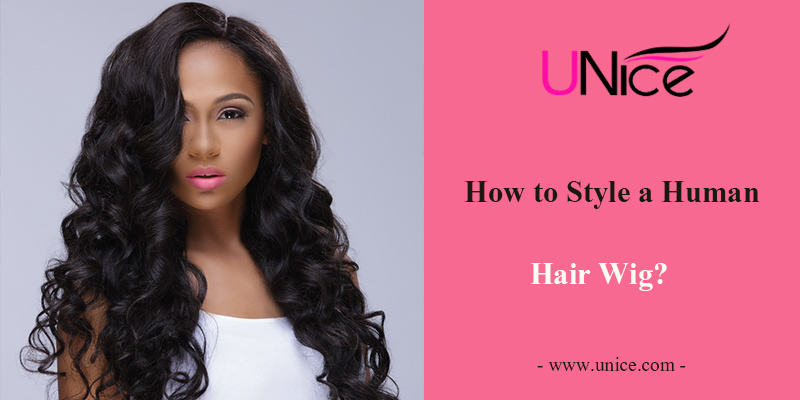 How To Style A Human Hair Wig Unice